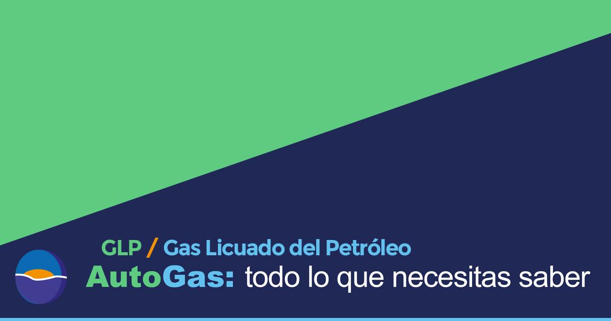 AutoGas o Gas Licuado del Petróleo
